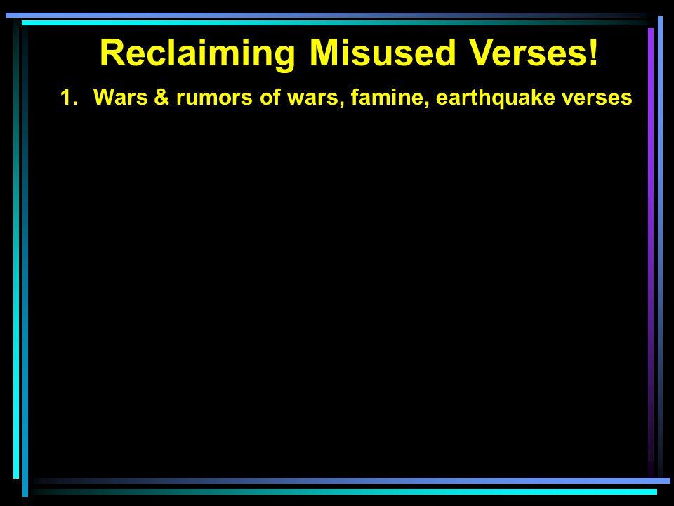 1.Wars & rumors of wars, famine, earthquake verses