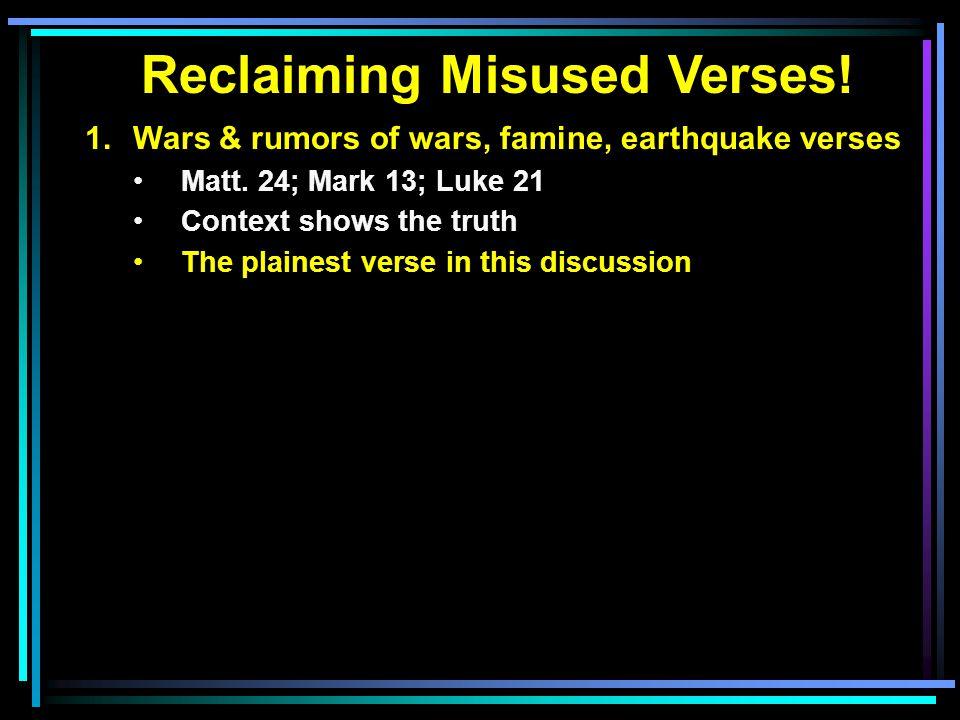 Reclaiming Misused Verses. 1.Wars & rumors of wars, famine, earthquake verses Matt.