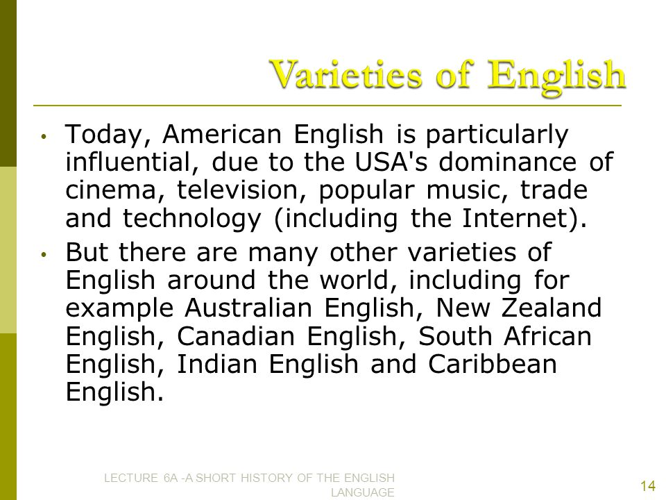 Today, American English is particularly influential, due to the USA's dominance of cinema, television, popular music, trade and technology (including