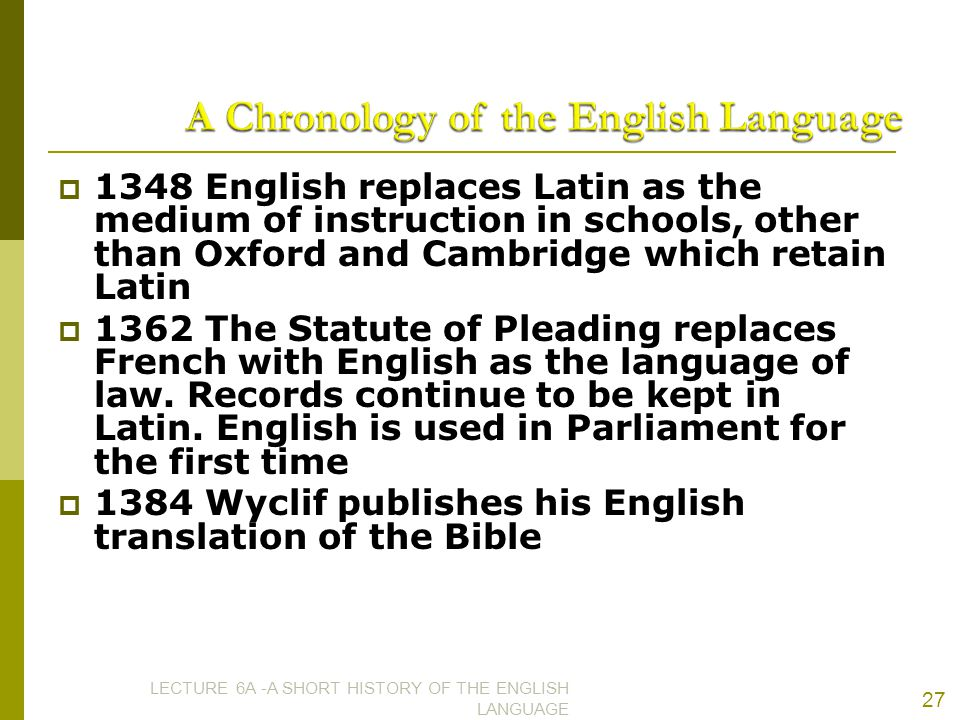  1348 English replaces Latin as the medium of instruction in schools, other than Oxford and Cambridge which retain Latin  1362 The Statute of Pleadi