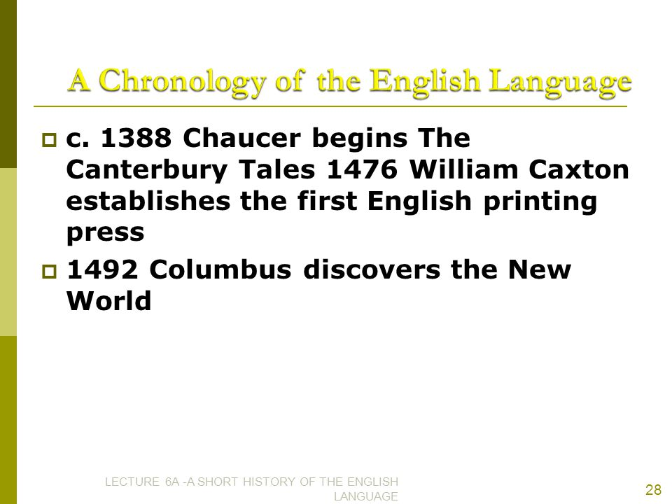  c. 1388 Chaucer begins The Canterbury Tales 1476 William Caxton establishes the first English printing press  1492 Columbus discovers the New World