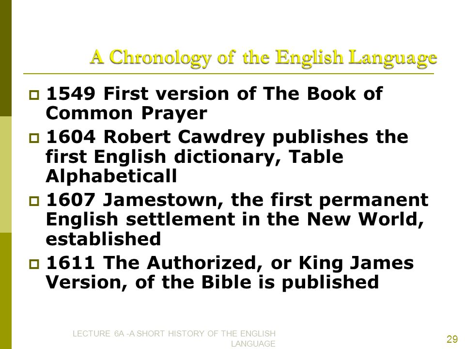  1549 First version of The Book of Common Prayer  1604 Robert Cawdrey publishes the first English dictionary, Table Alphabeticall  1607 Jamestown,