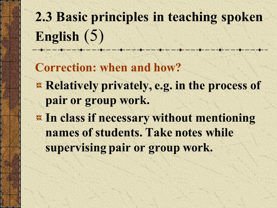 2.3 Basic principles in teaching spoken English (5) Correction: when and how.
