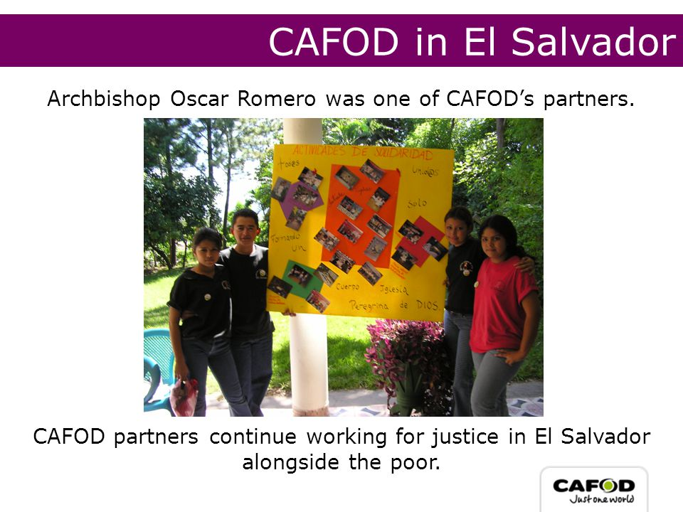 CAFOD in El Salvador Archbishop Oscar Romero was one of CAFOD's partners.