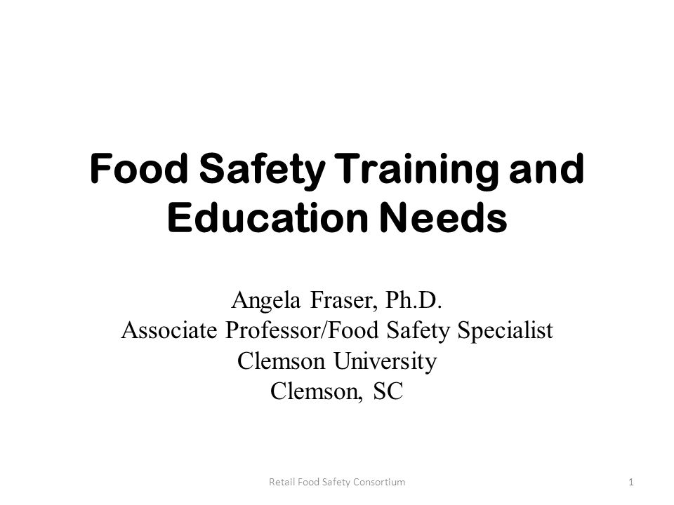 Food Safety Training and Education Needs Angela Fraser, Ph.D.