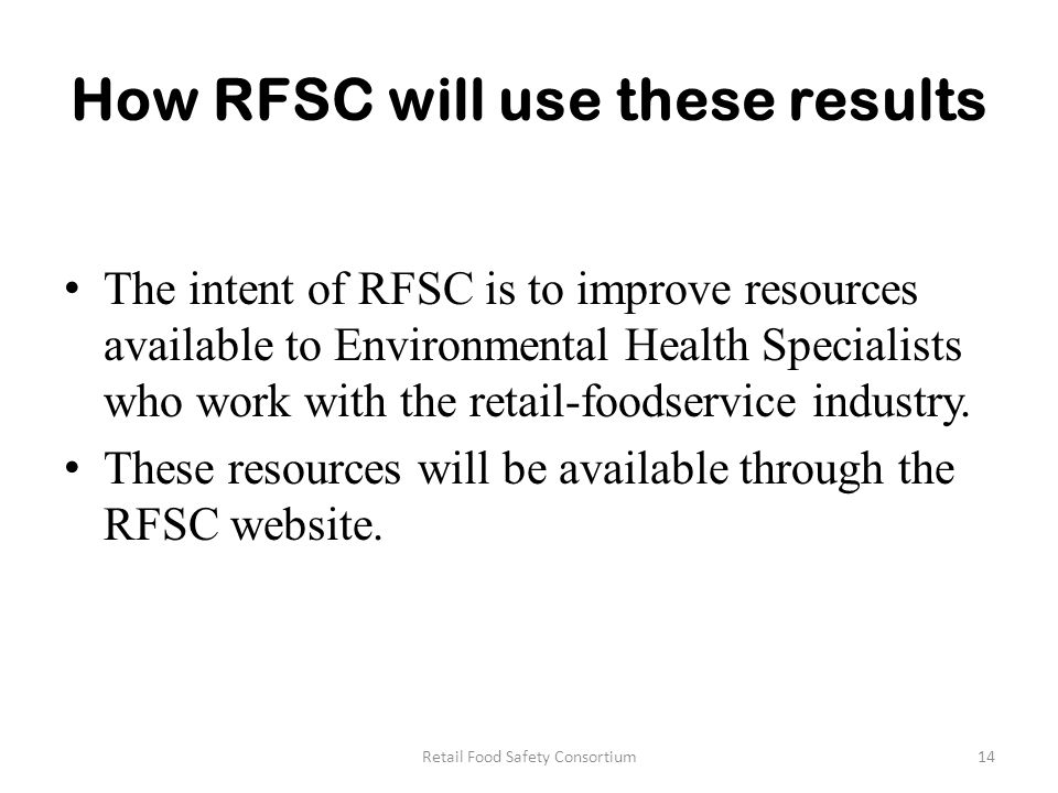 How RFSC will use these results The intent of RFSC is to improve resources available to Environmental Health Specialists who work with the retail-foodservice industry.