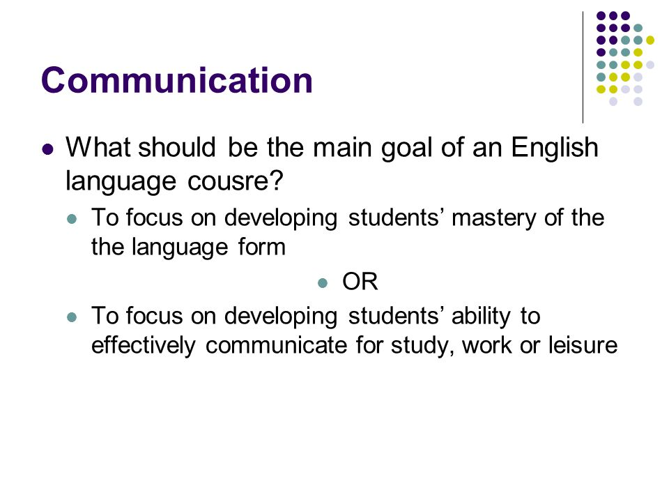 Communication What should be the main goal of an English language cousre.