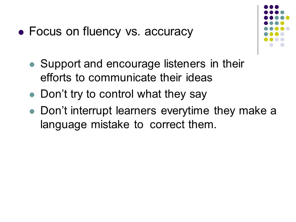 Focus on fluency vs.