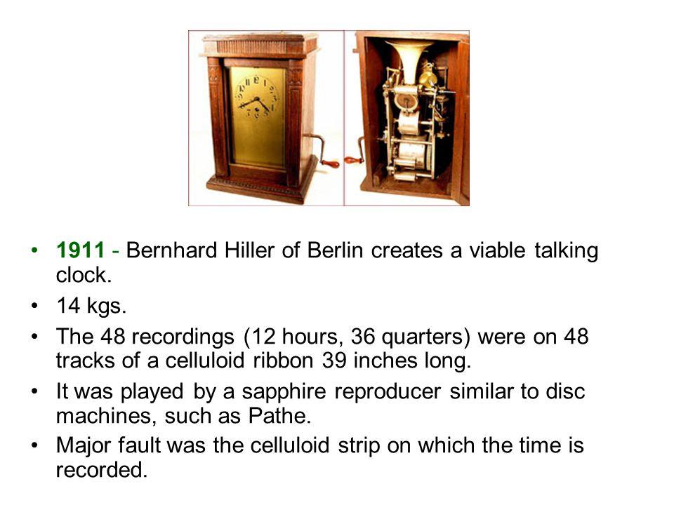 1911 - Bernhard Hiller of Berlin creates a viable talking clock.