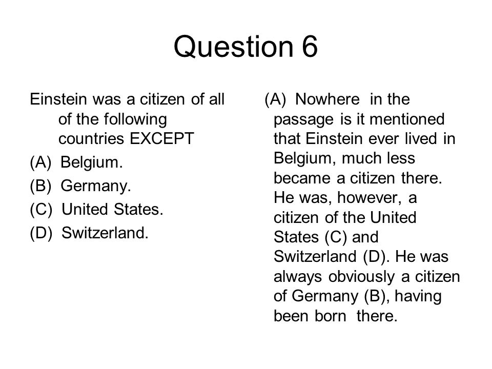 Question 6 Einstein was a citizen of all of the following countries EXCEPT (A) Belgium. (B) Germany. (C) United States. (D) Switzerland. (A) Nowhere i