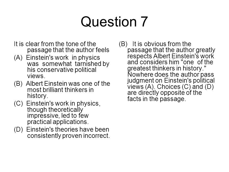 Question 7 It is clear from the tone of the passage that the author feels (A) Einstein's work in physics was somewhat tarnished by his conservative po
