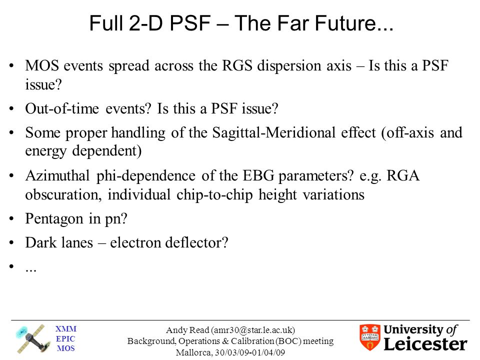 XMM EPIC MOS Andy Read (amr30@star.le.ac.uk)‏ Background, Operations & Calibration (BOC) meeting Mallorca, 30/03/09-01/04/09 MOS events spread across the RGS dispersion axis – Is this a PSF issue.