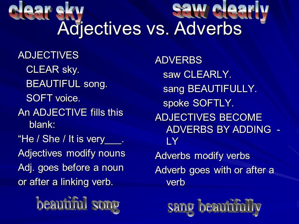 Adjectives vs.Adverbs ADJECTIVES CLEAR sky. CLEAR sky.