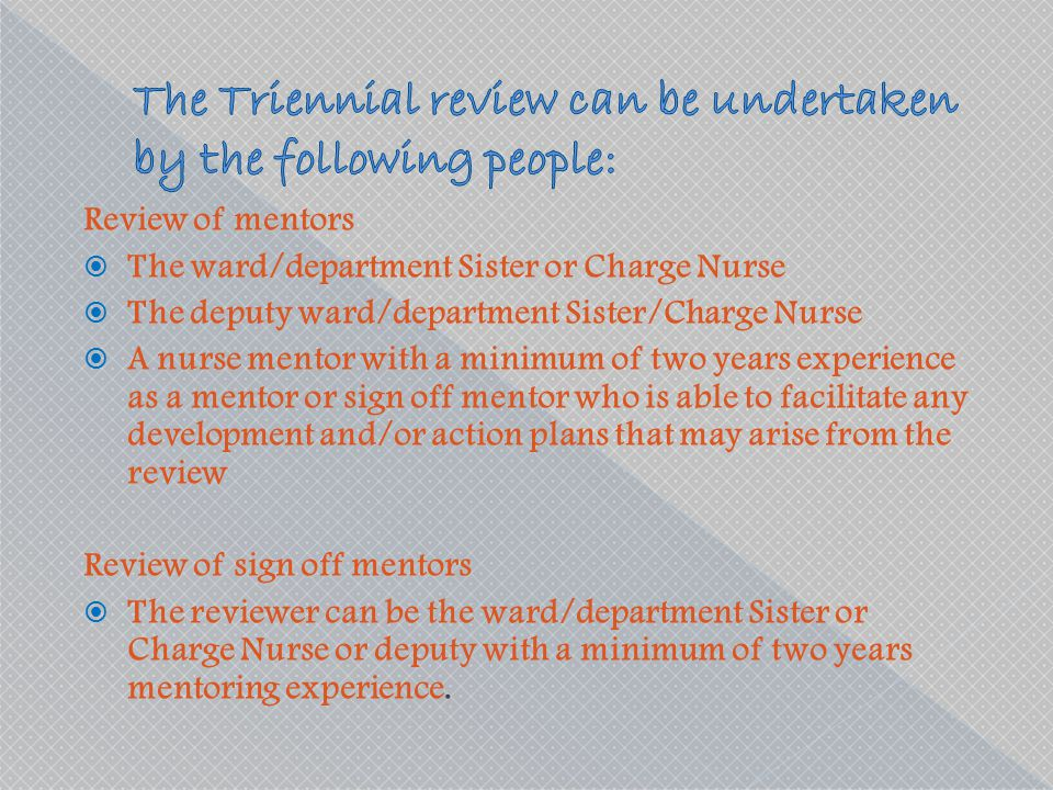 Review of mentors  The ward/department Sister or Charge Nurse  The deputy ward/department Sister/Charge Nurse  A nurse mentor with a minimum of two