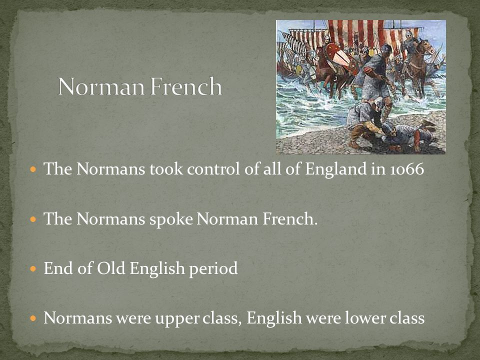 The Normans took control of all of England in 1066 The Normans spoke Norman French.