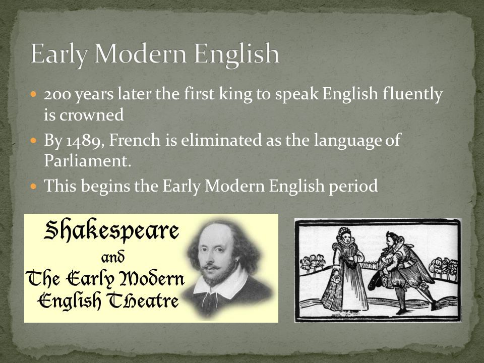 200 years later the first king to speak English fluently is crowned By 1489, French is eliminated as the language of Parliament.