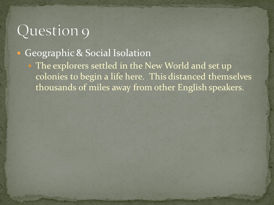 Geographic & Social Isolation The explorers settled in the New World and set up colonies to begin a life here.