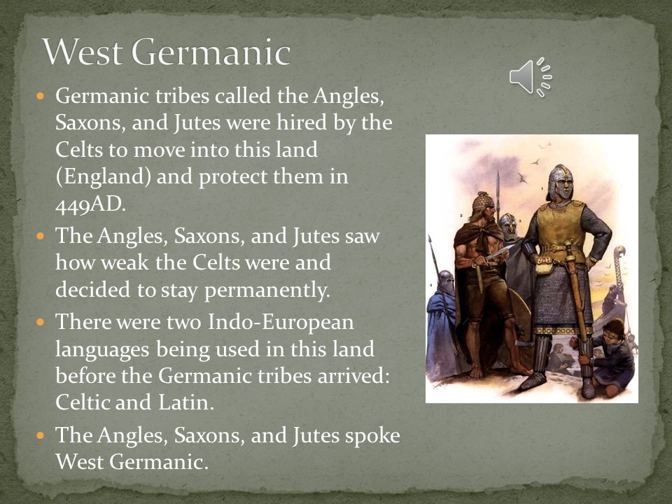 Germanic tribes called the Angles, Saxons, and Jutes were hired by the Celts to move into this land (England) and protect them in 449AD.