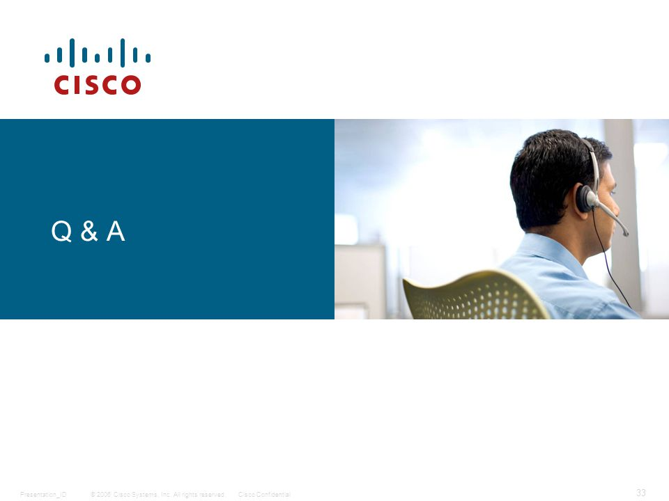 © 2006 Cisco Systems, Inc. All rights reserved.Cisco ConfidentialPresentation_ID 33 Q & A