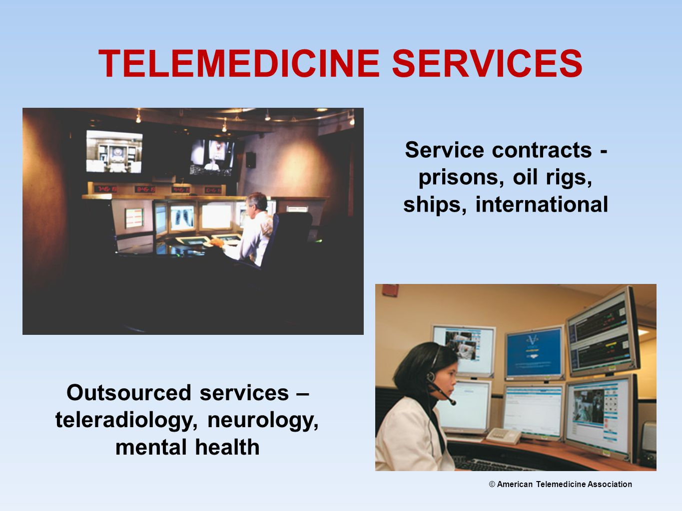 TELEMEDICINE SERVICES Outsourced services – teleradiology, neurology, mental health Service contracts - prisons, oil rigs, ships, international
