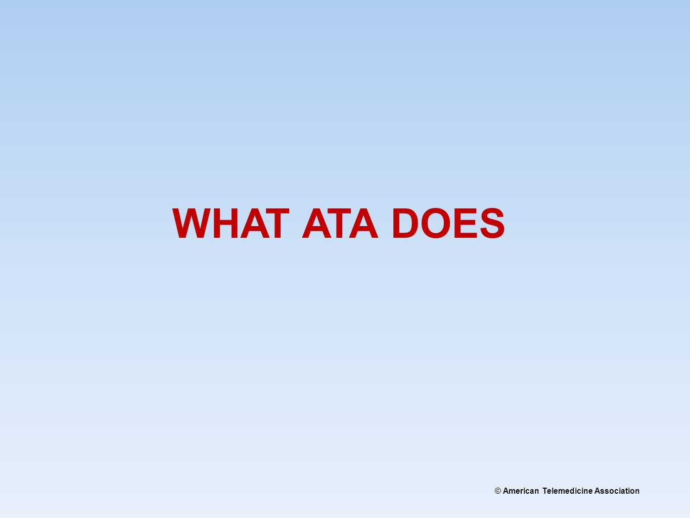 © American Telemedicine Association WHAT ATA DOES