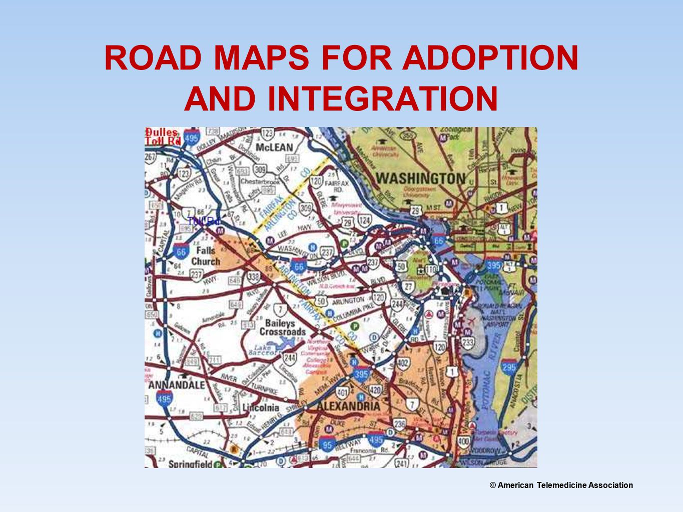 © American Telemedicine Association ROAD MAPS FOR ADOPTION AND INTEGRATION