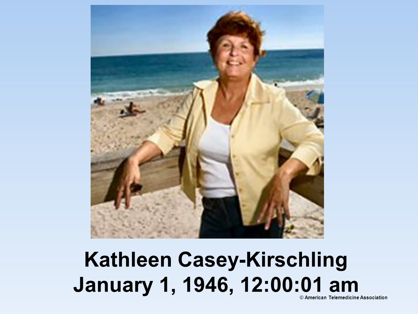 © American Telemedicine Association Kathleen Casey-Kirschling January 1, 1946, 12:00:01 am