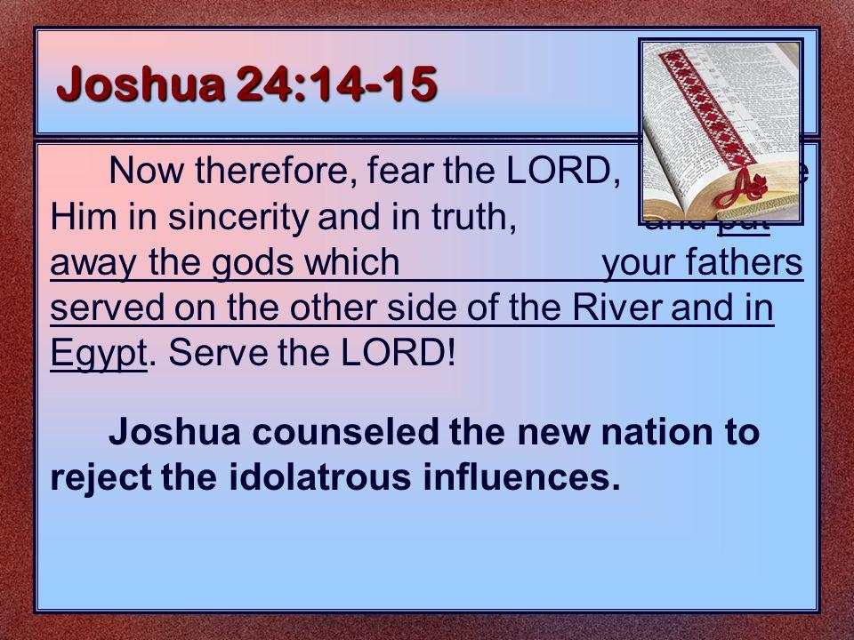 The Roles of Joshua As a Son Exodus 33:11 As a Slave Exodus 2:23-25 As a Servant Joshua 1:1; 24:29