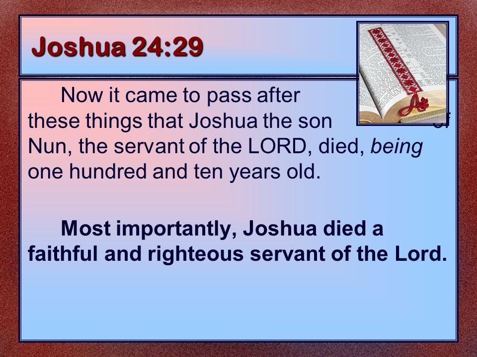 The Roles of Joshua As a Son Exodus 33:11 As a Slave Exodus 2:23-25 As a Servant Joshua 1:1; 24:29 As a Soldier Joshua 10:40, 42