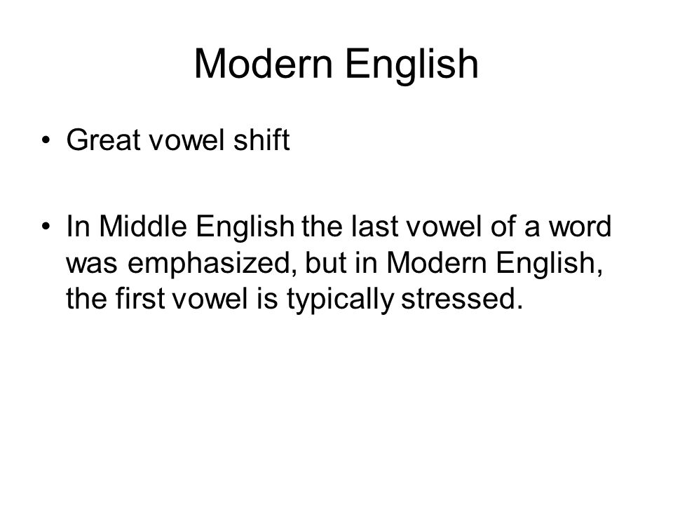 Modern English Great vowel shift In Middle English the last vowel of a word was emphasized, but in Modern English, the first vowel is typically stress