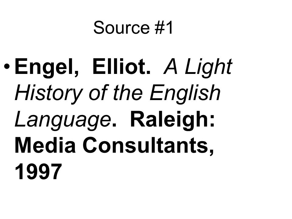 Source #1 Engel, Elliot. A Light History of the English Language. Raleigh: Media Consultants, 1997