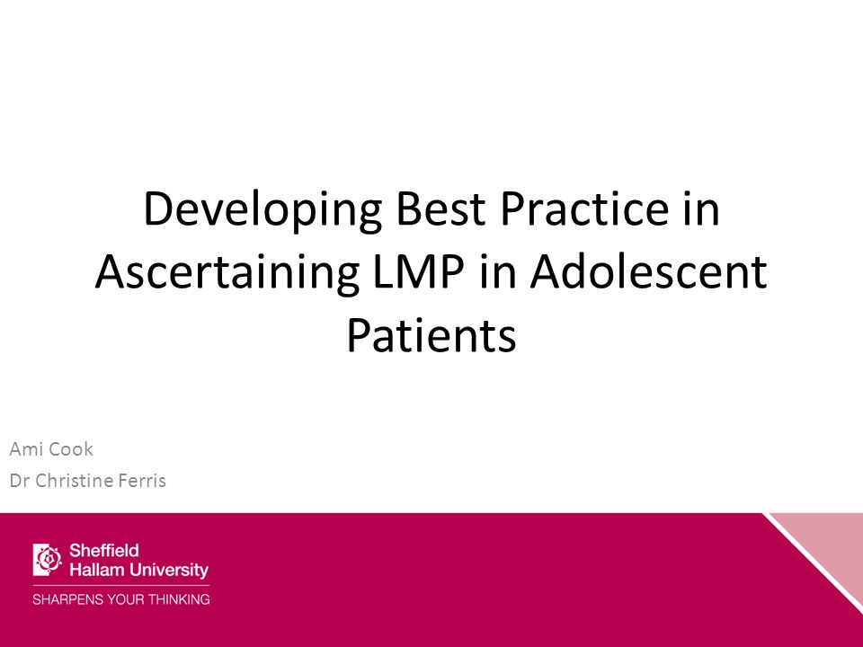 Developing Best Practice in Ascertaining LMP in Adolescent Patients Ami Cook Dr Christine Ferris