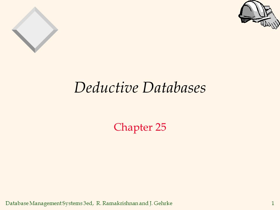 1 Database Management Systems 3ed, R. Ramakrishnan and J. Gehrke Deductive Databases Chapter 25