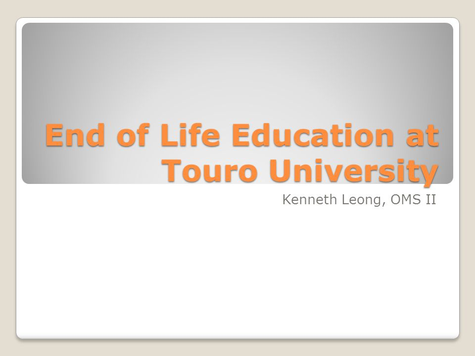 End of Life Education at Touro University Kenneth Leong, OMS II