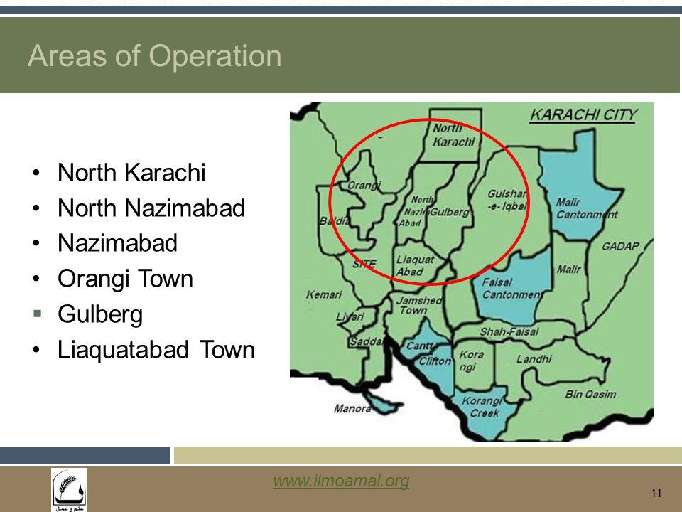 www.ilmoamal.org 11 Areas of Operation North Karachi North Nazimabad Nazimabad Orangi Town  Gulberg Liaquatabad Town