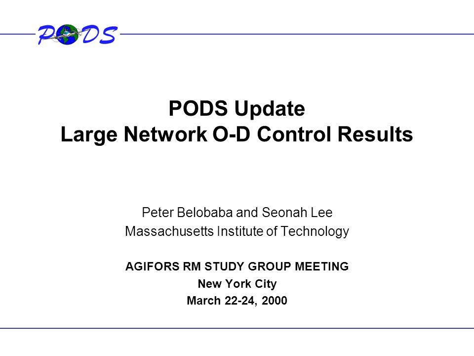 PODS Update Large Network O-D Control Results Peter Belobaba and Seonah Lee Massachusetts Institute of Technology AGIFORS RM STUDY GROUP MEETING New Y