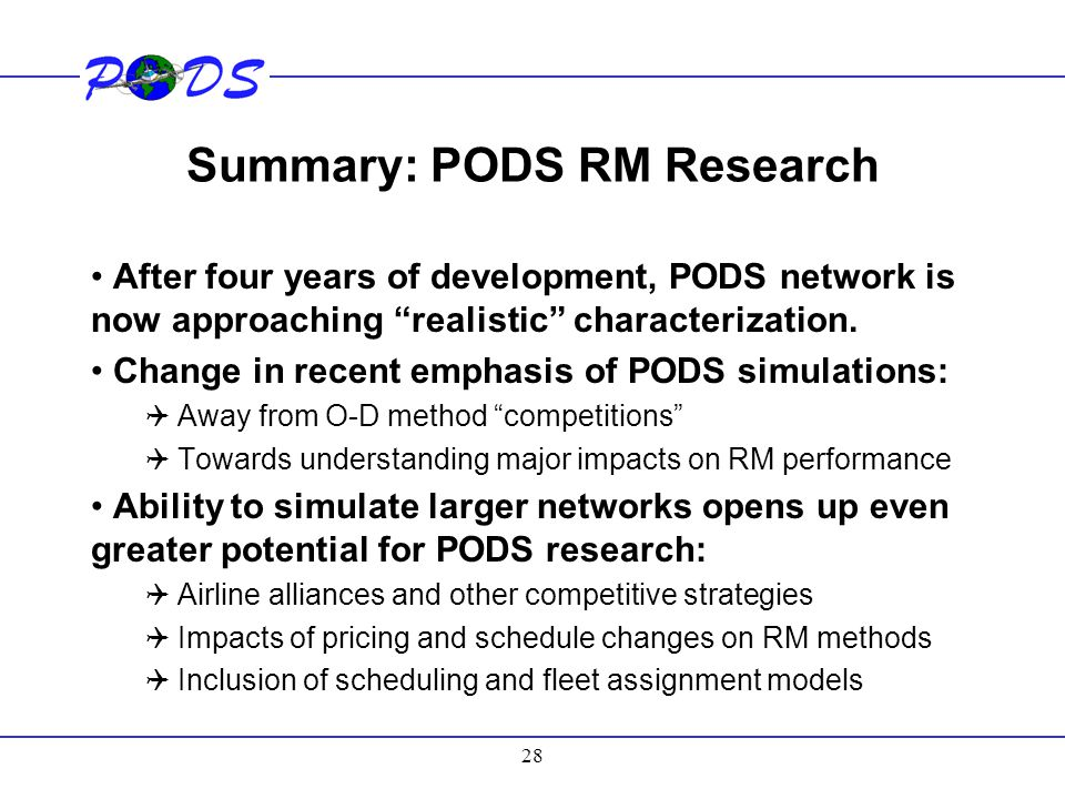 "28 Summary: PODS RM Research After four years of development, PODS network is now approaching ""realistic"" characterization. Change in recent emphasis"