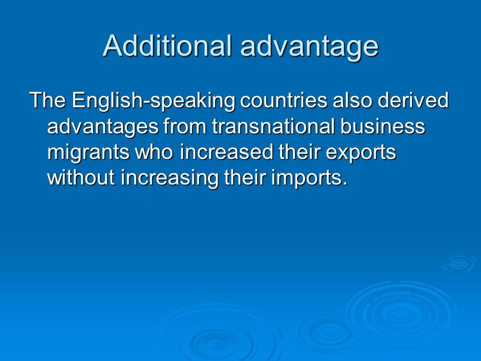 Additional advantage The English-speaking countries also derived advantages from transnational business migrants who increased their exports without increasing their imports.