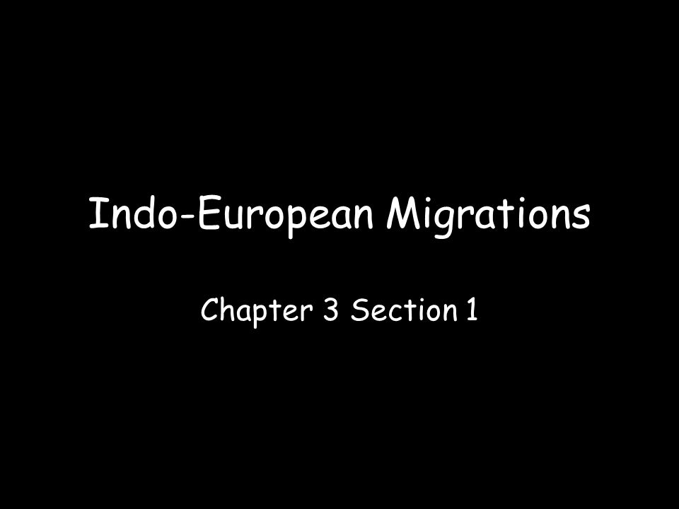 Indo-European Migrations Chapter 3 Section 1