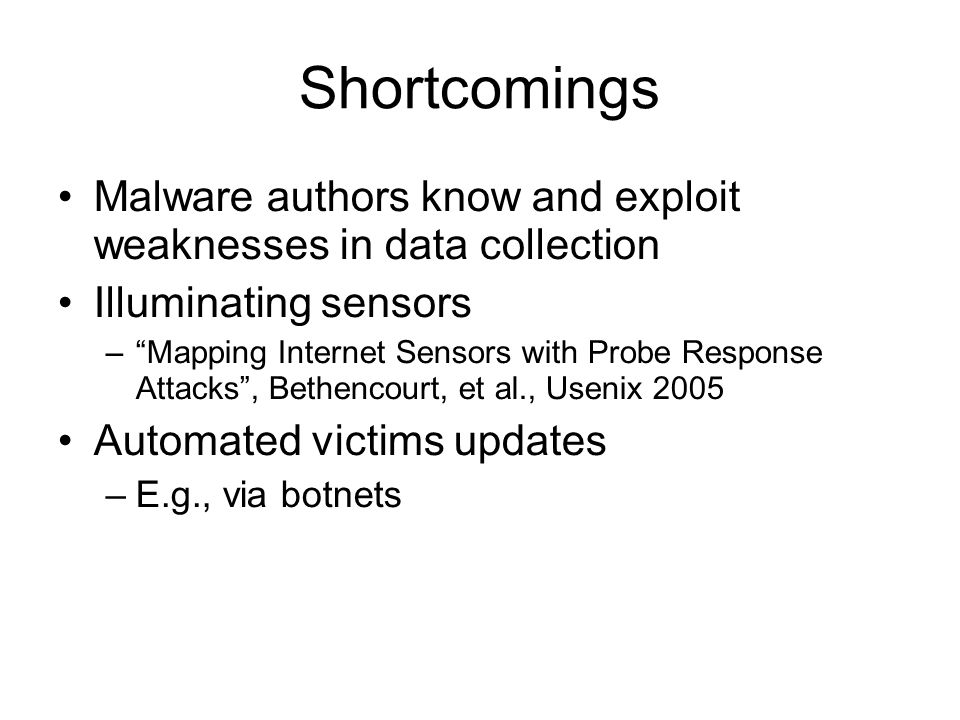 "Shortcomings Malware authors know and exploit weaknesses in data collection Illuminating sensors –""Mapping Internet Sensors with Probe Response Attack"