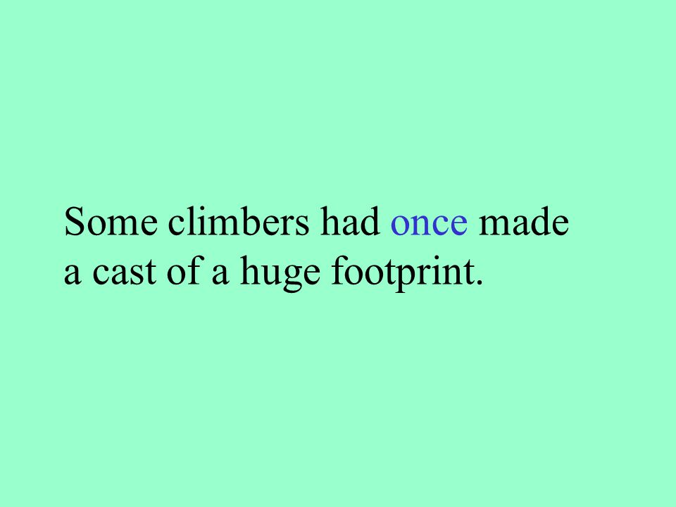 Some climbers had once made a cast of a huge footprint.