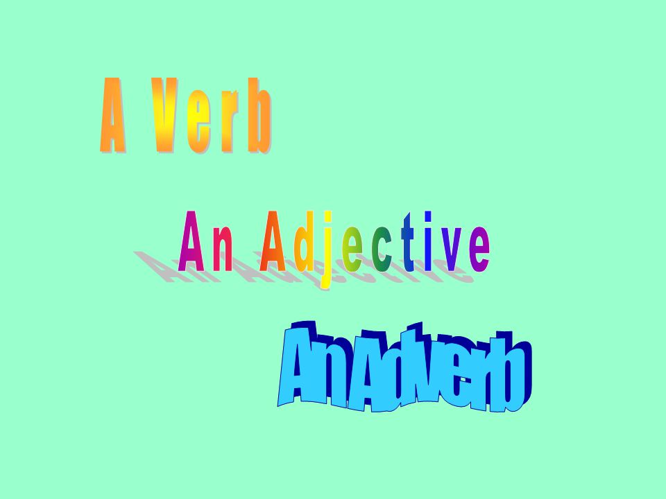An Adverb can modify: