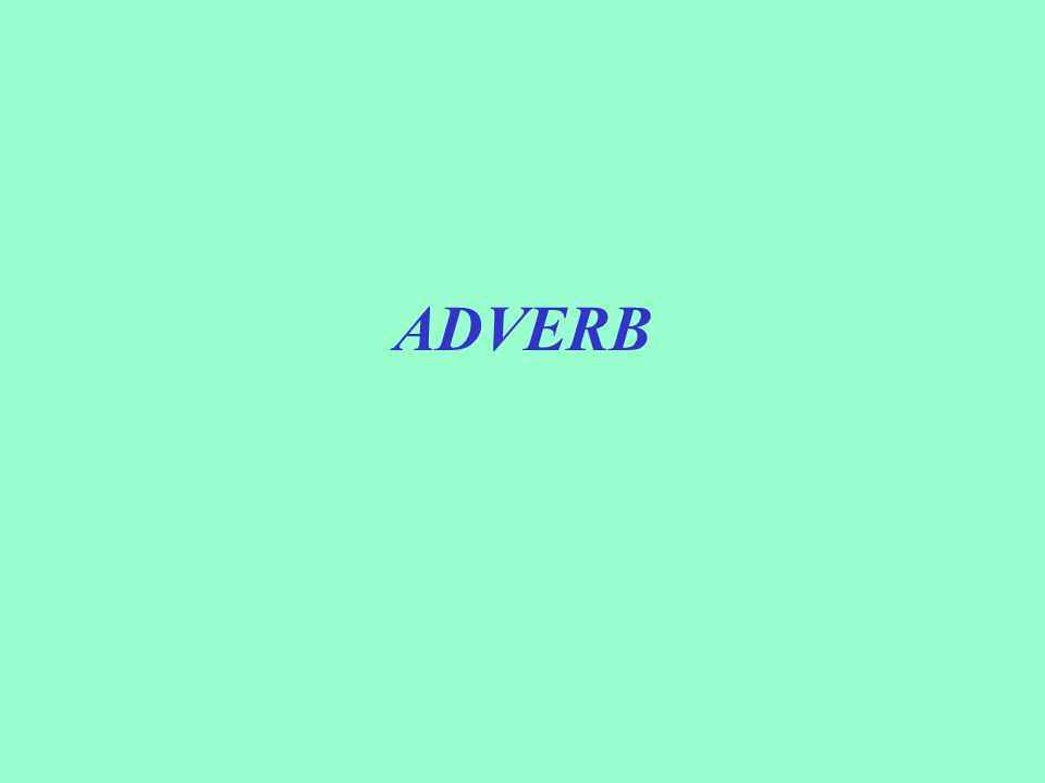 A word that modifies a verb, an adjective, or an adverb is an ___________________________