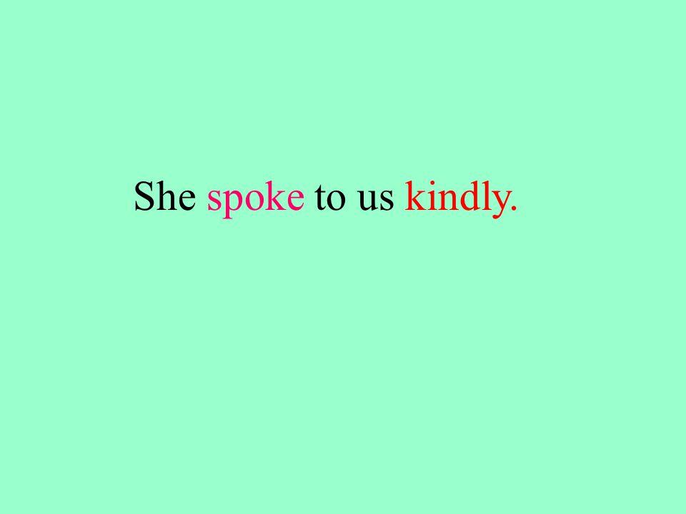 She spoke to us kindly.
