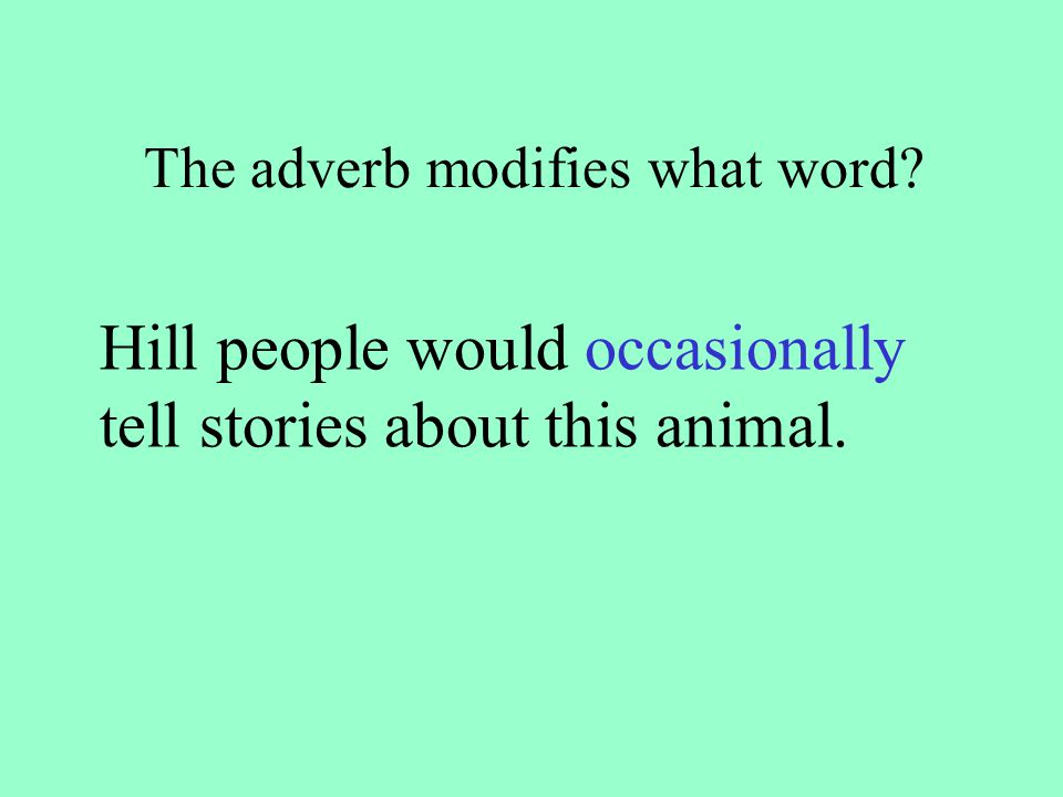 Hill people would occasionally tell stories about this animal. The adverb in this sentence is: