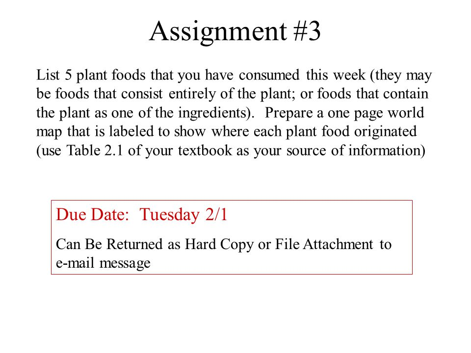 Assignment #3 List 5 plant foods that you have consumed this week (they may be foods that consist entirely of the plant; or foods that contain the pla