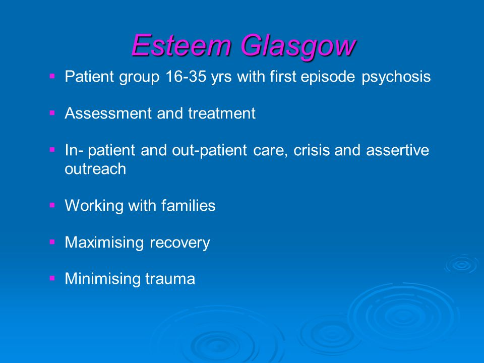 ESTEEM Clinical Model  Home based care  Formulation derived care plan  Integrated Care Pathway  Holistic approach  Evidence based interventions with timely access to psychological therapies ( 70 % caseload referred to Clinical Psychology)  Co morbidity ( 66% substance/alcohol abuse, 35% depression, 10% Autistic Spectrum Disorder)