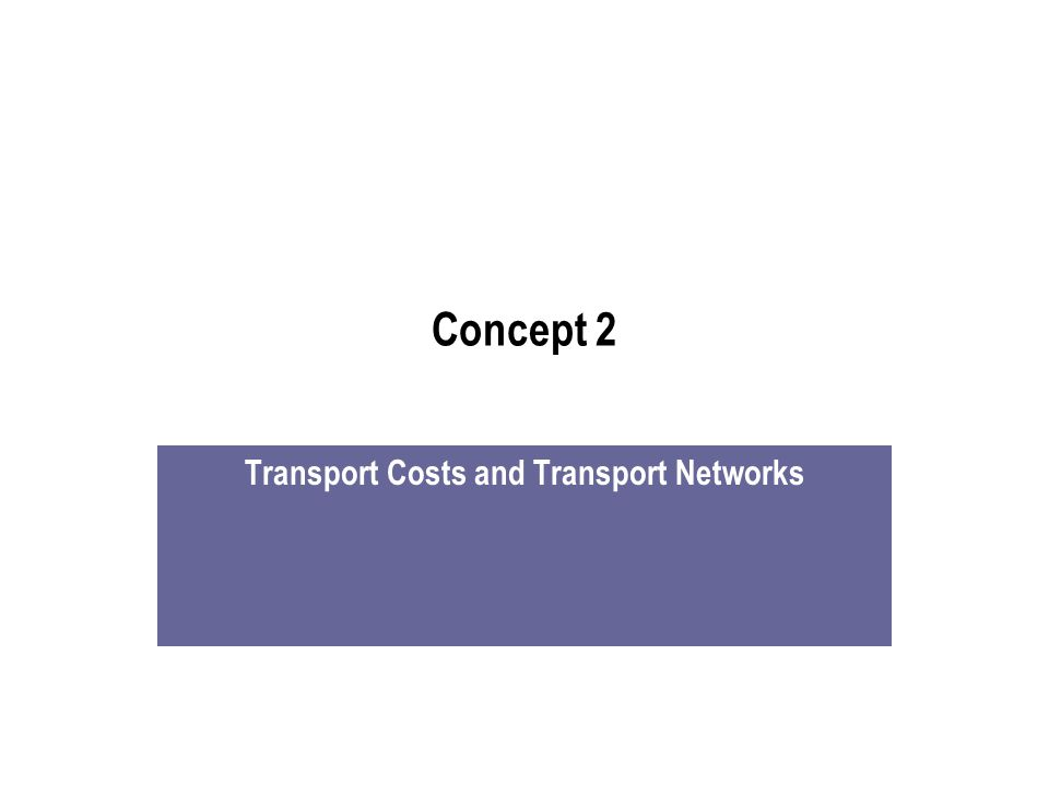 Concept 2 Transport Costs and Transport Networks