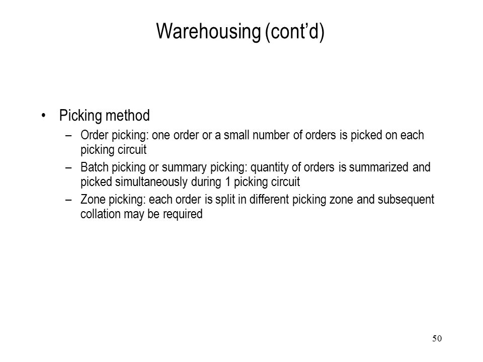 50 Warehousing (cont'd) Picking method –Order picking: one order or a small number of orders is picked on each picking circuit –Batch picking or summa