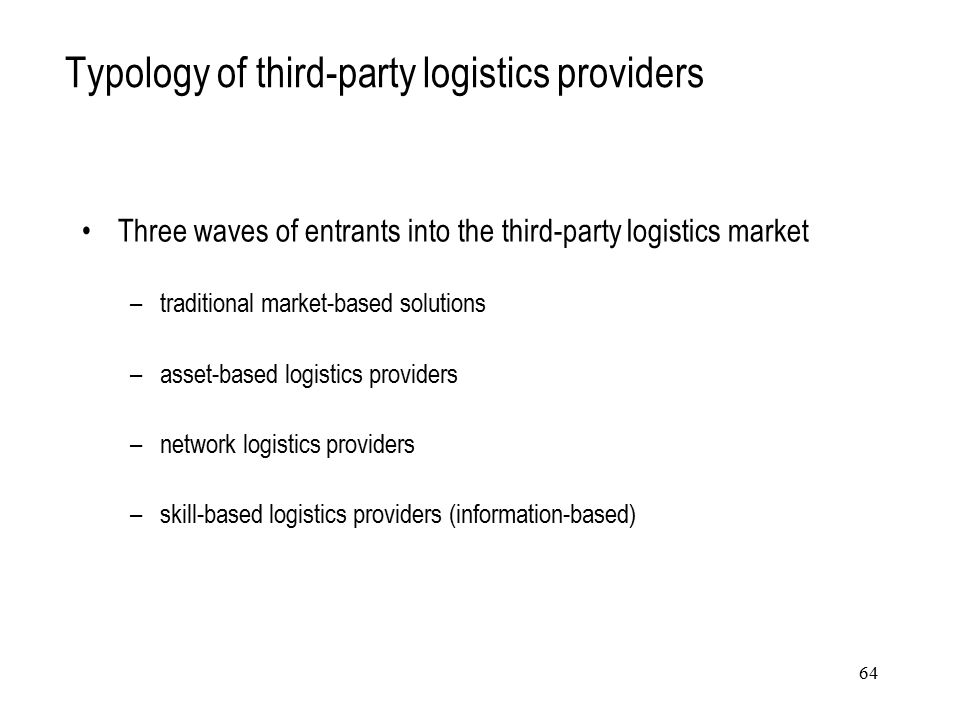 Typology of third-party logistics providers Three waves of entrants into the third-party logistics market –traditional market-based solutions –asset-b